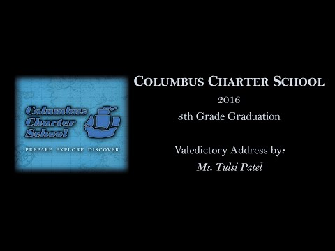 2016 Columbus Charter School 8th Grade Graduation- Valedictory Address by Ms. Tulsi Patel