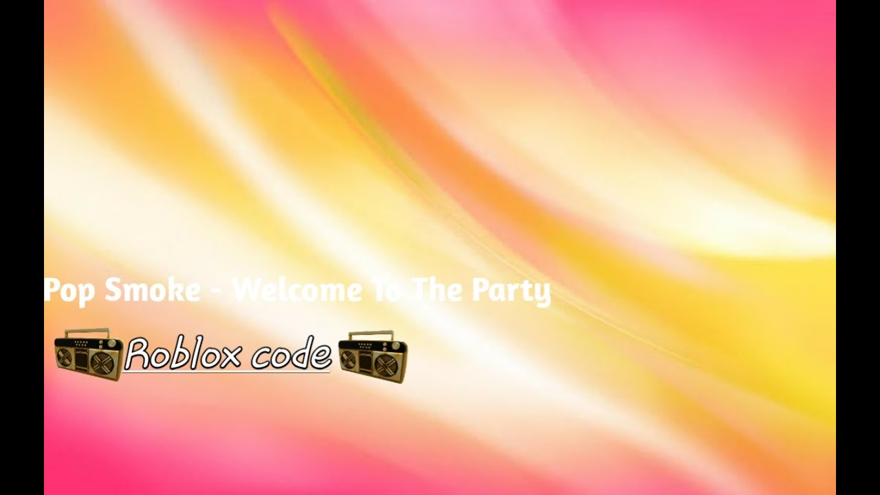 Roblox Code Pop Smoke Welcome To The Party Youtube
