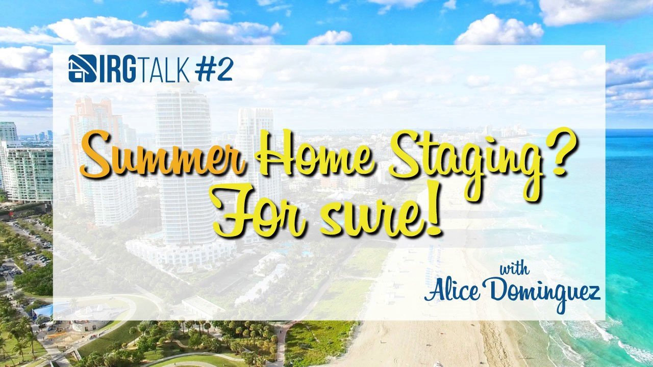 Summer Home Staging? For sure! – IRGTalk #2
