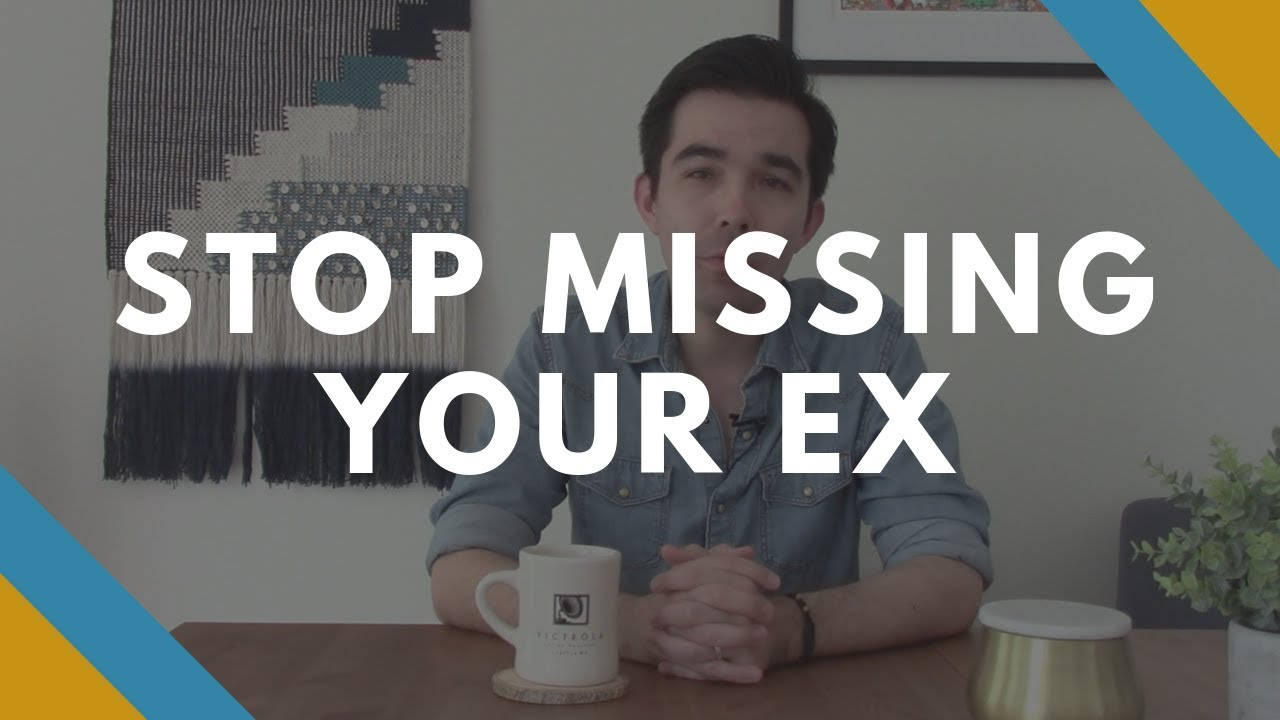 how do you stop missing your ex