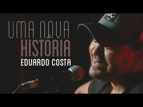 Eduardo Costa – UMA NOVA HISTÓRIA