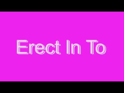 How to Pronounce Erect In To