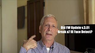Has FW Update v.3.01 Broken a7 III AF?