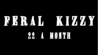 Feral Kizzy - 22 A Month