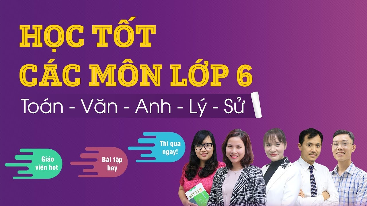 Học trực tuyến lớp 6 các môn Toán, Văn, Anh, Lý, Sử cùng Tuyensinh247.com