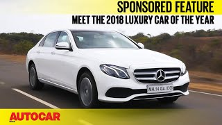 Why the Mercedes-Benz E-class is the 2018 Luxury car of the Year I Sponsored Feature I Autocar India