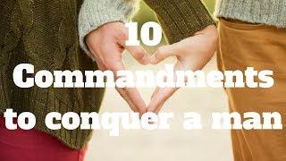 10 Commandments to conquer a man