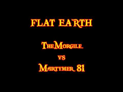 FLAT EARTH   TheMorgile VS Martymer 81 MUST SEE BEFORE THEY CENSOR IT! CORRECTED720P