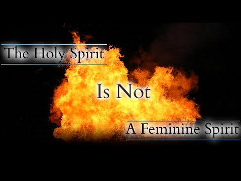 The Holy Spirit Is Not A Feminine Spirit