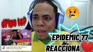 Epidemic77 REACCIONA A PIPE TC // SE PONE TRISTE 😢💔