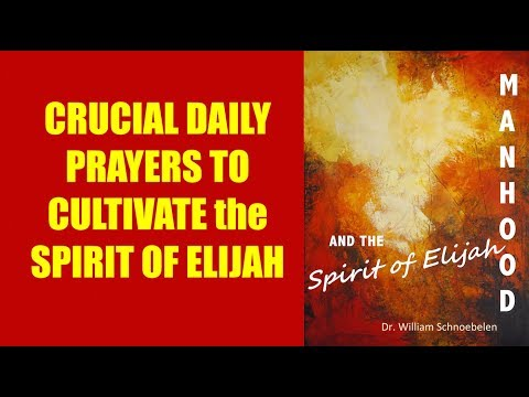 Crucial Prayers To Cultivate The Spirit Of Elijah!