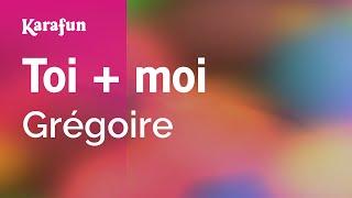 Karaoke Toi + moi - Grégoire *