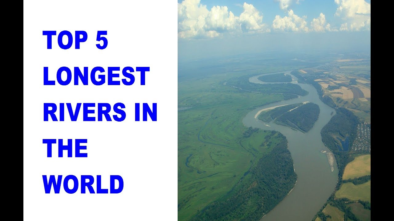 TOP LONGEST RIVERS IN THE WORLD YouTube - 5 largest rivers