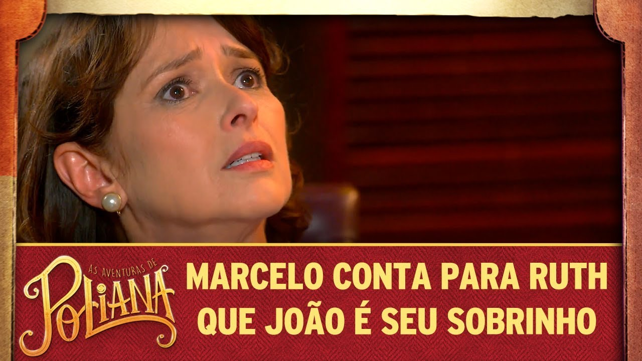 Marcelo conta para Ruth que João é seu sobrinho | As Aventuras de Poliana