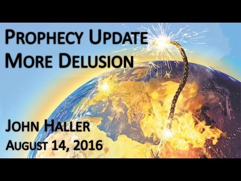 "2016 08 14 John Haller's Prophecy Update ""More Delusion"""