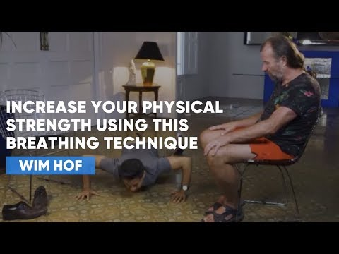 Increase Your Physical Strength Using This Breathing Technique | Wim Hof
