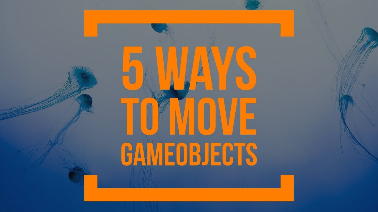 Unity 101: 5 ways to move Unity3D Objects
