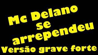 Mc Delano - Se Arrependeu - versão grave aumentado