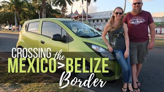 Crossing the MEXICO BELIZE BORDER with a Rental Car || AT HOME ON THE GO
