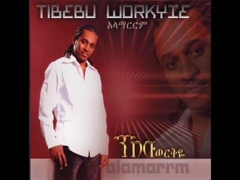 tibebu workiye album