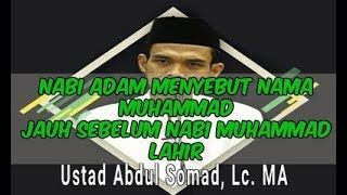 Nabi Adam MENYEBUT nama MUHAMMAD jauh sebelum Nabi Muhammad Lahir - Ustadz Abdul Somad, Lc. MA