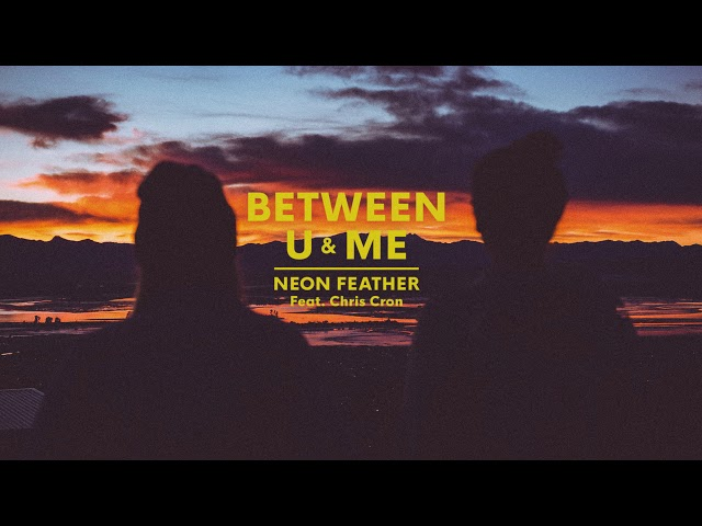 Neon Feather - Between U & Me (Audio) ft. Chris Cron