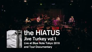 "the HIATUS ""Jive Turkey vol.1 Live at Blue Note Tokyo 2016 and Tour Documentary"" Special Trailer"
