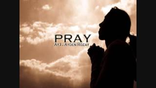 Pray *REMIX*- AyJ feat. Ayden Rozay [Game ft. J. Cole] 2013