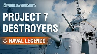 Naval Legends: Project 7 Destroyers | World of Warships