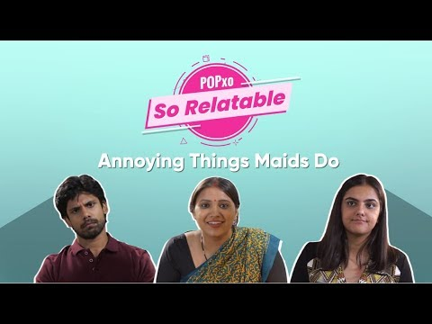 Annoying Things Maids Do - POPxo So Relatable