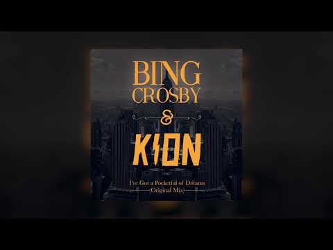 Kion & Bing Crosby - I've got a pocketful of dreams (Original Mix)