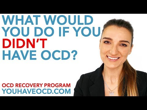 What would YOU do if you didn't have OCD?