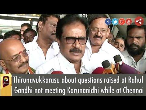 Thirunavukkarasu about questions raised at Rahul Gandhi not meeting Karunanidhi while at Chennai