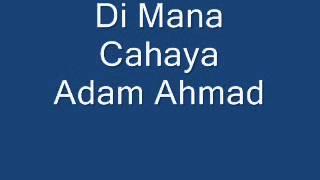 Dimana Cahaya Adam Ahmad