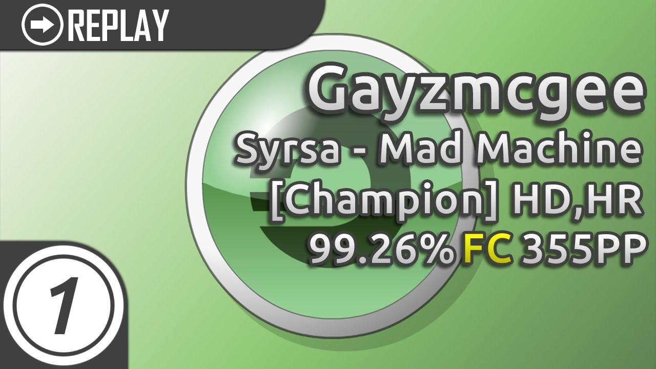 Gayzmcgee   Syrsa - Mad Machine [Champion] HD,HR 99,26% FC (88 87 UR) #1    355pp