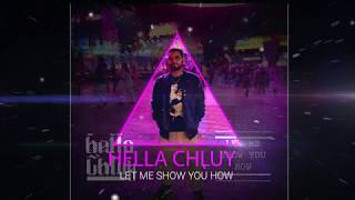 Hella Chluy - Let Me Show You How (Audio)