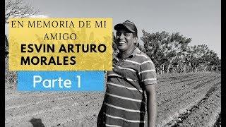 La última vez que visité a mi amigo Esvin Arturo Morales (Guatemala) - Parte 1