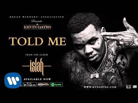 Kevin Gates  Told Me  Audio