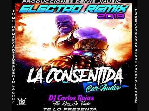 Electro Remix 2019 La Consentida Car Audio DJ Carlos Rojas El King Del Vacile