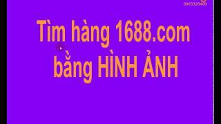 TÌM HÀNG 1688.COM BẰNG HÌNH ẢNH  nhu the nao