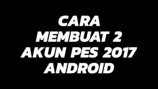 Cara Membuat 2 Akun PES 2017 Android