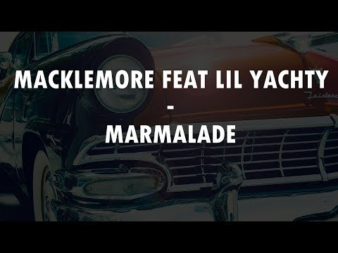 MACKLEMORE FEAT LIL YACHTY - MARMALADE (Lyrics Video)