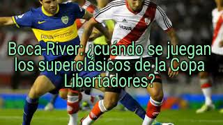 BOCA - RIVER: copa Libertadores, cuando se Juegan los 2 Clasicos