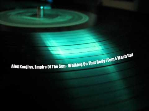 Alex Kanji vs. Empire Of The Sun - Walking On That Body (Tom E Mash Up)