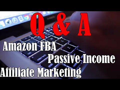 Questions And Answers – Amazon FBA, Passive Income, Affiliate Marketing