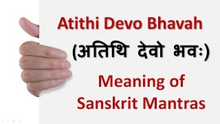 Atithi Devo Bhavah (अतिथि देवो भवः) Meaning of Sanskrit Mantras