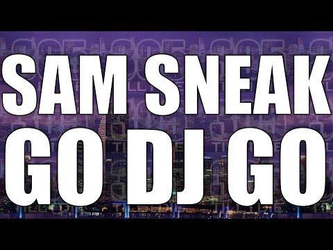 SAM SNEAK - (FAST) GO DJ GO + DL
