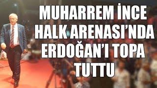 Muharrem İnce Halk Arenası'nda Erdoğan'ı topa tuttu