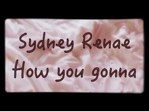Sydney Renae - How you gonna (lyrics and audio)