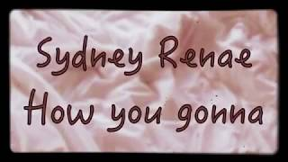 sydney-renae---how-you-gonna-and